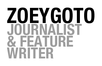 Zoey Goto | Journalist & Feature Writer